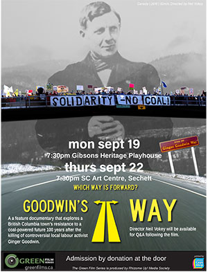 'Goodwin's Way' Green Film Series Monday September 19, Gibsons Heritage Playhouse, and Thursday September 22 at the SC Art Centre in Sechlet.